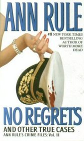 No Regrets and Other True Cases (Crime Files, Vol. 11)