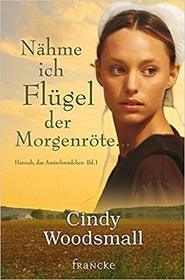 Nahme ich Flugel der Morgenrote (When the Heart Cries) (Sisters of the Quilt, Bk 1) (German Edition)