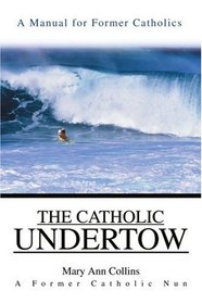 The Catholic Undertow: A Manual for Former Catholics