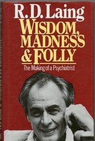 Wisdom, Madness & Folly