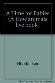 A Time for Babies (A How Animals Live Book)