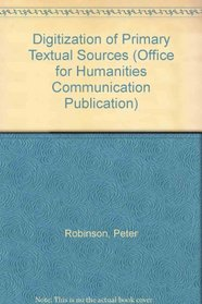 Digitization of Primary Textual Sources (Office for Humanities Communication Publication)