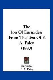 The Ion Of Euripides: From The Text Of F. A. Paley (1880)