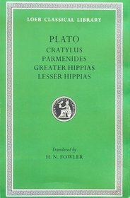 Plato: Cratylus. Parmenides. Greater Hippias. Lesser Hippias. (Loeb Classical Library No. 167)