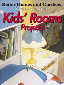 Better Homes & Gardens Step-by-Step Kids' Rooms Projects