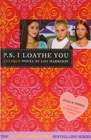 P.s. I Loathe You (Clique Series)
