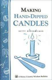 Making Hand-Dipped Candles : Storey Country Wisdom Bulletin A-192 (Storey Country Wisdom Bulletin, a-192)