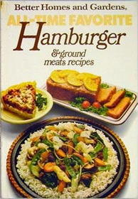 Better Homes and Gardens All-Time Favorite Hamburger and Ground Meat Recipes