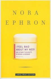 I Feel Bad About My Neck: And Other Thoughts on Being a Woman (Large Print Press)