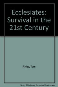 Ecclesiates: Survival in the 21st Century
