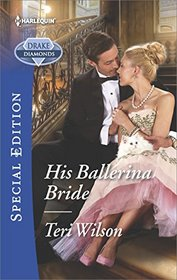 His Ballerina Bride (Drake Diamonds, Bk 1) (Harlequin Special Edition, No 2526)