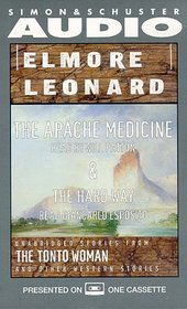 Elmore Leonard, The Apache Medicine and the Hard Way : Unabridged Stories from The Tonto Woman and Other Western Stories
