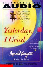 Yesterday I Cried : Celebrating The Lessons Of Living And Loving