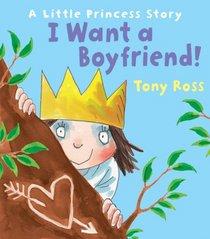 I Want a Boyfriend!: A Little Princess Story