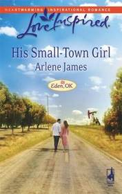 His Small-Town Girl (Love Inspired,  No 449)