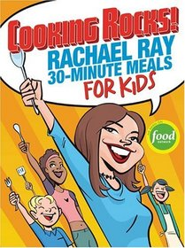 Cooking Rocks!: Rachael Ray's 30-Minute Meals for Kids