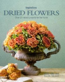 Dried Flowers: Over 20 Natural Projects for the Home (Inspirations Series)
