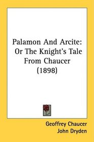 Palamon And Arcite: Or The Knight's Tale From Chaucer (1898)