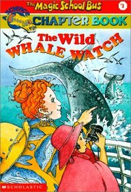 Wild Whale Watch (Magic School Bus Science Chapter Books (Library))