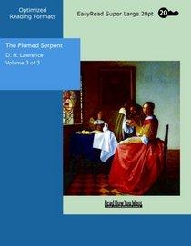 The Plumed Serpent Volume 3 of 3: [EasyRead Super Large 20pt Edition]