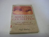 Miracles Can Happen: True Stories of Divine Encounters