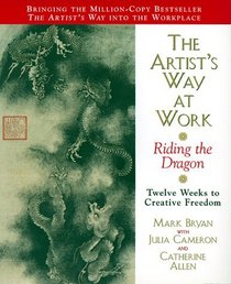 The Artist's Way at Work : Riding the Dragon