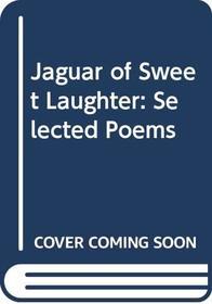 Jaguar of Sweet Laughter : Selected Poems
