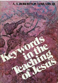 KEYWORDS IN THE TEACHING OF JESUS   A T ROBERTSON LIBRARY III