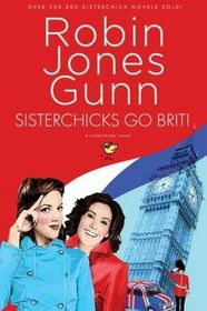 Sisterchicks Go Brit! (Sisterchicks, No 7)