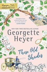 These Old Shades (Alastair, Bk 1) (Georgette Heyer Signature Collection)