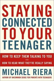 Staying Connected to Your Teenager: How to Keep Them Talking to You and How to Hear What They're Really Saying
