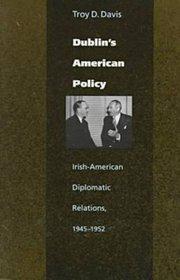 Dublin's American Policy: Irish-American Diplomatic Relations, 1945-1952