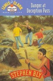 Danger at Deception Pass (Lewis & Clark Squad, Bk 5)