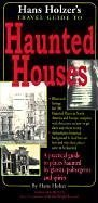 Hanz Holzer's Travel Guide to Haunted Houses : A Practical Guide to Places Haunted by Ghosts, Spirits and Poltergeists