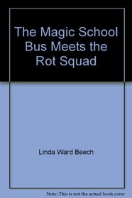 The Magic School Bus Meets the Rot Squad: A Book about Decomposition (L'Autobus Magique) (French Edition)