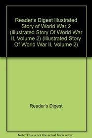 Reader's Digest Illustrated Story of World War 2 (Illustrated Story Of World War II, Volume 2) (Illustrated Story Of World War II, Volume 2)