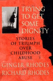 Trying to Get Some Dignity: Stories of Triumph over Childhood Abuse