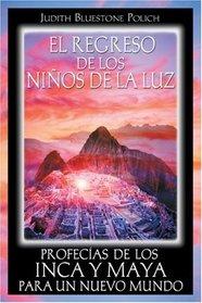 El regreso de los ni�os de la luz: Profec�as de los Inca y Maya para un nuevo mundo (Spanish Edition)