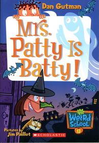 Mrs. Patty Is Batty! (My Weird School, Bk 13)