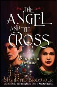 The Angel and the Cross: A Supernatural Adventure (Guardian Angel)