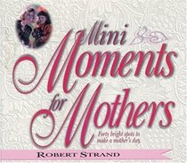 Mini Moments for Mothers: Forty Bright Spots to Make a Mothers Day (Mini Moments)