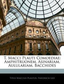 T. Macci Plauti Comoediae: Amphitruonem. Asinariam. Aululariam. Bacchides (Latin Edition)