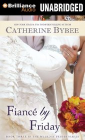 Fiance by Friday (Weekday Brides, Bk 3) (Audio CD) (Unabridged)