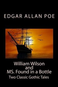 William Wilson and MS. Found in a Bottle: Two Classic Gothic Tales