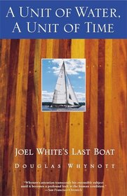 A Unit of Water, A Unit of Time : Joel White's Last Boat