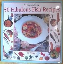 Step-By-Step 50 Fabulous Fish Recipes