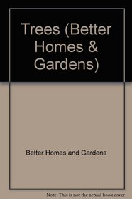 Better Homes and Gardens: Trees : The Gardener's Collection (Better Homes and Gardens the Gardener's Collection)