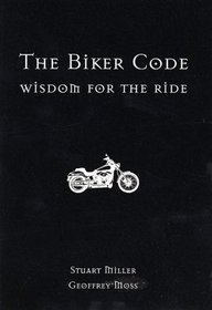The Biker Code: Wisdom for the Ride
