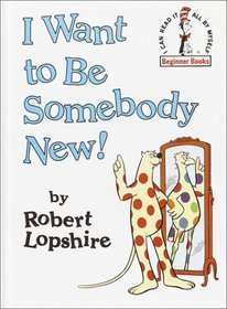 I Want to Be Somebody New! (I Can Read It All By Myself)