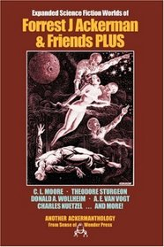 Science Fiction Worlds of Forrest J Ackerman  Friends, Expanded Edition (Ackermanthologies)